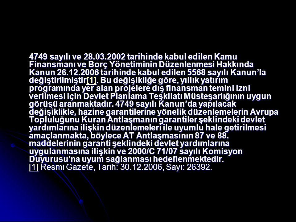 4749 sayılı ve 28.03.2002 tarihinde kabul edilen Kamu Finansmanı ve Borç Yönetiminin Düzenlenmesi Hakkında Kanun 26.12.2006 tarihinde kabul edilen 5568 sayılı Kanun'la değiştirilmiştir[1].